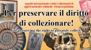 """Appello internazionale a tutti i collezionisti di oggetti naturali e culturali - si prega di firmare la petizione """"Per preservare il diritto di collezionare da parte dei privati""""!"""